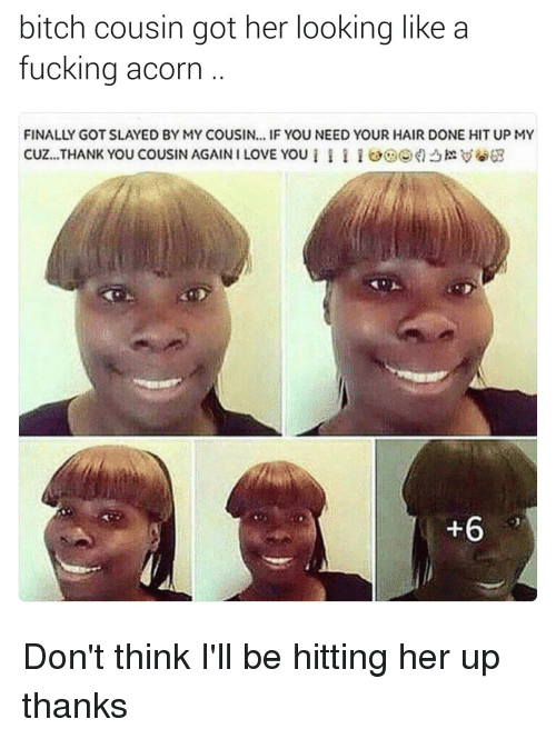 5fae2d96dd559 Bitch, Blackpeopletwitter, and Finals  bitch cousin got her looking like a  fucking acorn