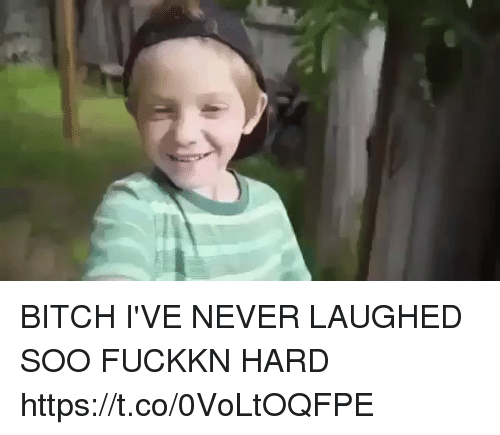 Bitch, Never, and Hardness: BITCH I'VE NEVER LAUGHED SOO FUCKKN HARD https://t.co/0VoLtOQFPE