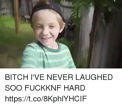 Bitch, Never, and Hood: BITCH I'VE NEVER LAUGHED SOO FUCKKNF HARD https://t.co/8KphlYHCIF