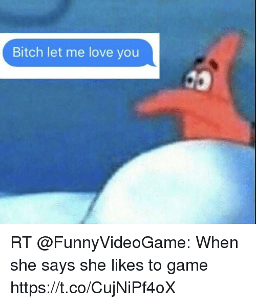 bitch let me love you rt funnyvideogame when she says 21714865 bitch let me love you rt when she says she likes to game