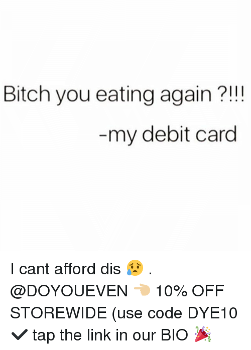 Bitch, Gym, and Link: Bitch you eating again?!!  my debit card I cant afford dis 😥 . @DOYOUEVEN 👈🏼 10% OFF STOREWIDE (use code DYE10 ✔️ tap the link in our BIO 🎉
