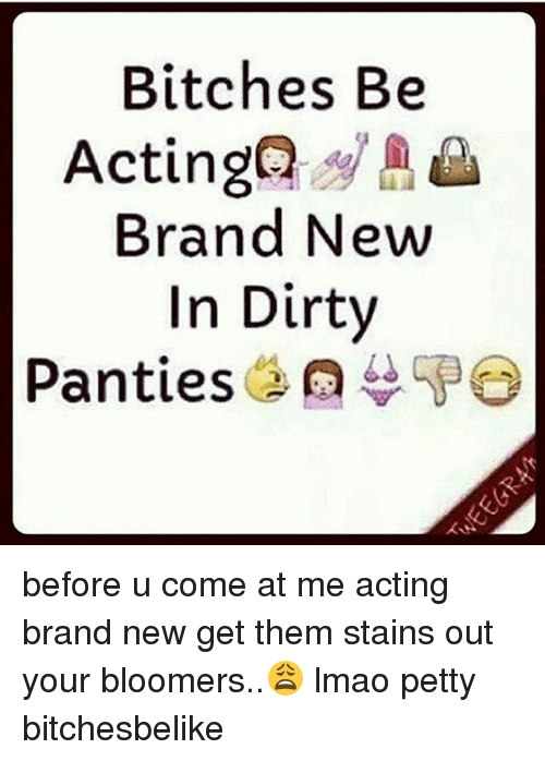 bitches be actingo aa brand new in dirty panties po 1847183 ✅ 25 best memes about 12 year old girls 12 year old girls memes,Dirty Panties Meme