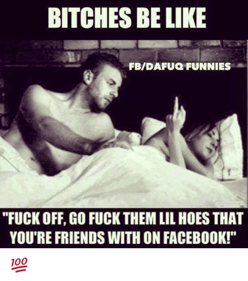 Hoes be like facebook