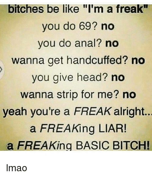 bitches be like im a freak you do 69 no 12320181 bitches be like i'm a freak you do 69? no you do anal? no wanna