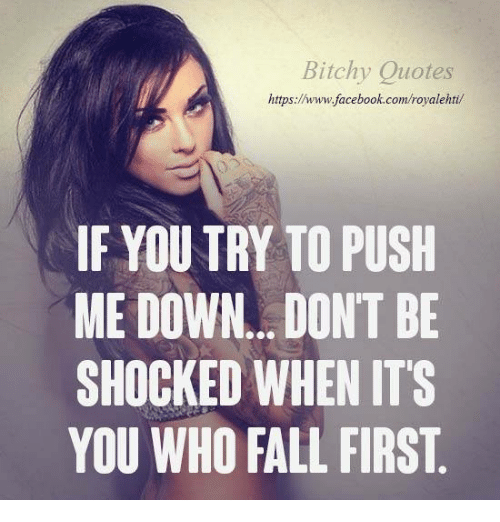 Bitchy Quotes Prepossessing Bitchy Quotes Https If You Try To Push Me Down Dont Be Shocked
