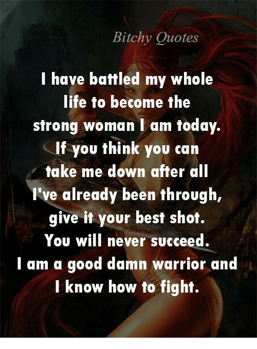 Life, Memes, And Best: Bitchy Quotes I Have Battled My Whole Life To