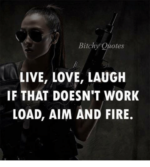 Bitchy Quotes Live Love Laugh If That Doesnt Work Load Aim And Fire