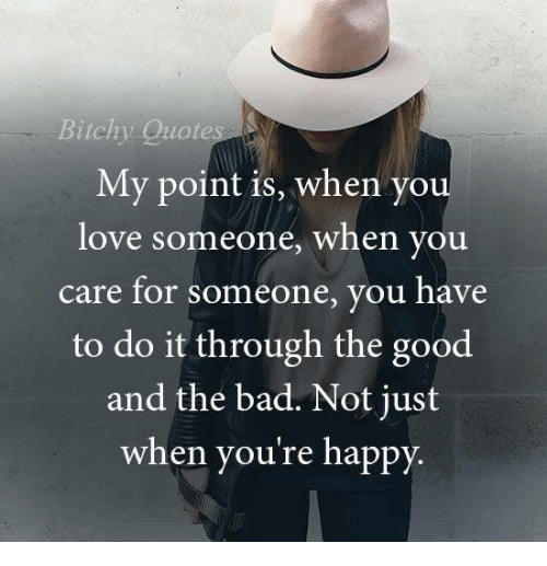 Bitchy Quotes My Point Is When You Love Someone When You Care For