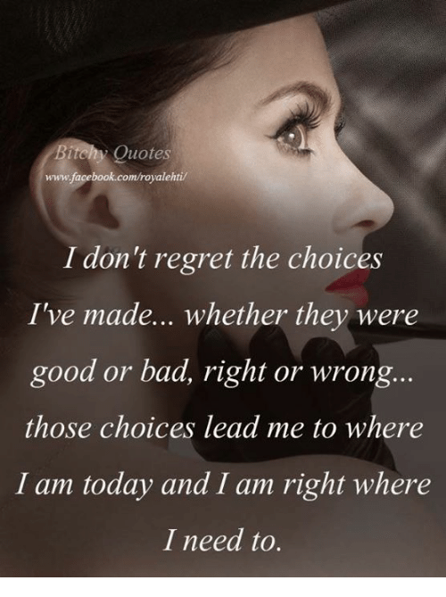 Bitchy Quotes Wwwfacebookcomroyalehti I Dont Regret The Choices I