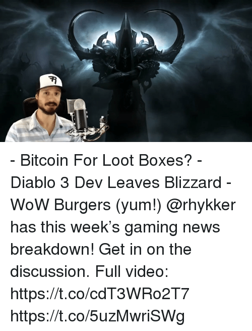 me.me: - Bitcoin For Loot Boxes? - Diablo 3 Dev Leaves Blizzard - WoW Burgers (yum!)  @rhykker has this week's gaming news breakdown! Get in on the discussion. Full video: https://t.co/cdT3WRo2T7 https://t.co/5uzMwriSWg