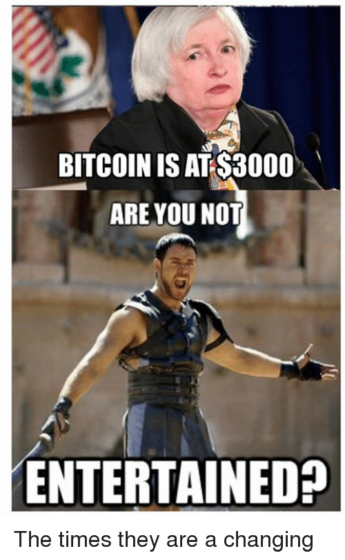 Memes, Bitcoin, and Are You Not Entertained: BITCOIN IS AT S3000  ARE YOU NOT  ENTERTAINED The times they are a changing