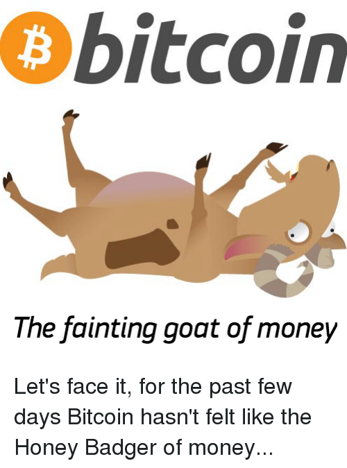 Bitcoin the Fainting Goat of Money Let's Face It for the