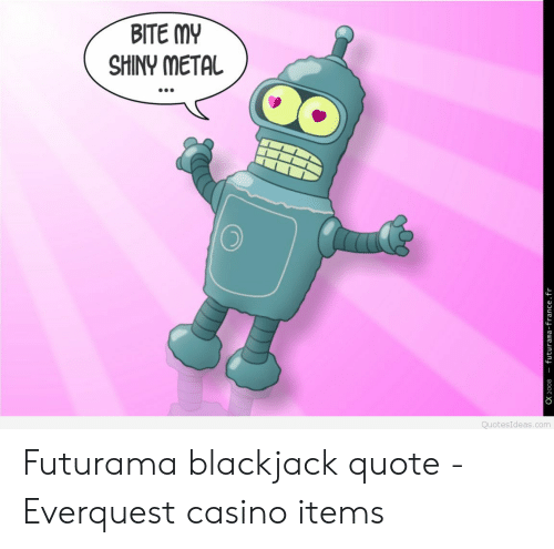 BITE MY SHINY METAL QuotesIdeascom Futurama Blackjack Quote