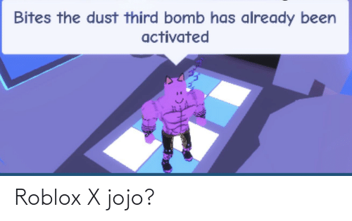 Run Bomb Roblox - Bites The Dust Third Bomb Has Already Been Activated Roblox X Jojo