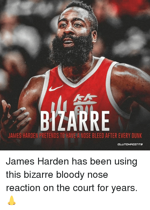 Dunk, James Harden, and Bizarre: BIZARRE  JAMES HARDEN PRETENDS TO HAVE ANOSE BLEED AFTER EVERY DUNK James Harden has been using this bizarre bloody nose reaction on the court for years. 👃
