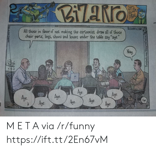 """Funny, Shoes, and E.T.: BIZARROCOM  All those in favor of not making the cartoonist draw all of those  chair parts, legs, shoes and knees under the table say """"aye.""""  Nay  Aye.  Aye.  Aye.  Aye. M E T A via /r/funny https://ift.tt/2En67vM"""