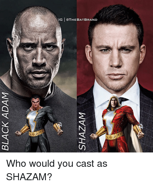 Memes, Shazam, and 🤖: BLACK ADAM  SHAZAM  IG | @THEBATBRAND Who would you cast as SHAZAM?