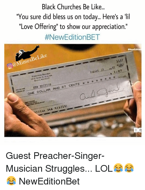 """Memes, Cent, and Preacher: Black Churches Be Like...  """"You sure did bless us on today... Here's a lil  """"Love Offering"""" to show our appreciation.""""  #New Edition BET  aNewEdit  Like  132  Ames  SER EDITION  87 CENTS  ONE DOLLAR AND Guest Preacher-Singer-Musician Struggles... LOL😂😂😂 NewEditionBet"""