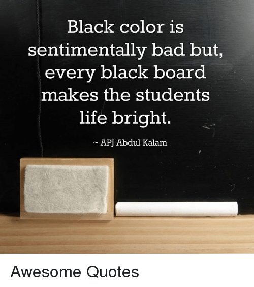 Black Color Is Sentimentally Bad But Every Black Board Makes The