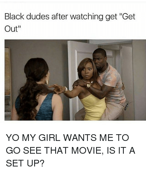 Black Dudes After Watching Get Get Out Yo My Girl Wants Me To Go See