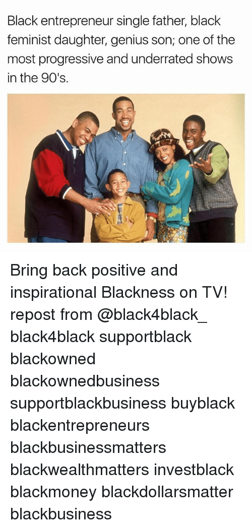 Memes, Progressive, and Black: Black entrepreneur single father, black  feminist daughter, genius son; one of the  most progressive and underrated shows  in the 90's. Bring back positive and inspirational Blackness on TV! repost from @black4black_ black4black supportblack blackowned blackownedbusiness supportblackbusiness buyblack blackentrepreneurs blackbusinessmatters blackwealthmatters investblack blackmoney blackdollarsmatter blackbusiness