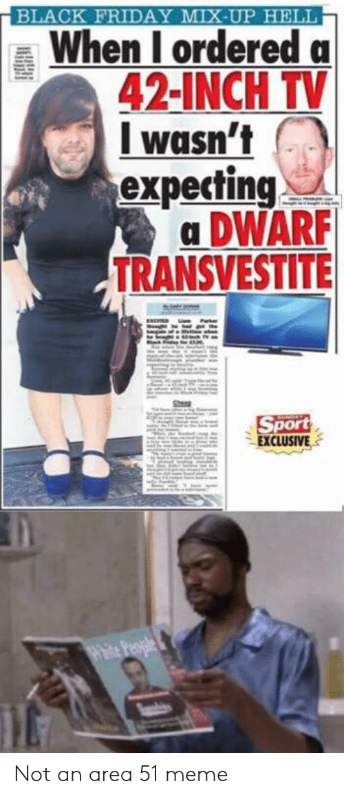 Black Friday, Friday, and Meme: BLACK FRIDAY MIX-UP HELL  When I ordered a  42-INCH TV  wasn't  expecting  a DWARF  TRANSVESTITE  Sport  EXCLUSIVE  4ite People Not an area 51 meme
