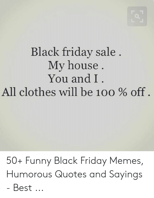 Black Friday Sale My House You and I All Clothes Will Be 100 ...