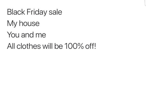 Black Friday, Clothes, and Friday: Black Friday sale  My house  You and me  All clothes will be 100% off!