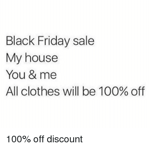 Anaconda, Black Friday, and Clothes: Black Friday sale  My house  You & me  All clothes will be 100% off 100% off discount