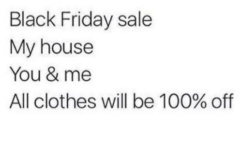 Black Friday, Clothes, and Friday: Black Friday sale  My house  You & me  All clothes will be 100 % off