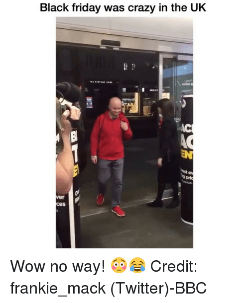 Black Friday, Crazy, and Friday: Black friday was crazy in the UK  AC  EN  ver  ces Wow no way! 😳😂 Credit: frankie_mack (Twitter)-BBC