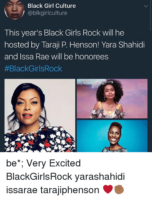 Girls, Memes, and Taraji P. Henson: Black Girl Culture  @blkgirlculture  This year's Black Girls Rock will he  hosted by Taraji P. Henson! Yara Shahidi  and Issa Rae will be honorees  be*; Very Excited BlackGirlsRock yarashahidi issarae tarajiphenson ❤️✊🏾