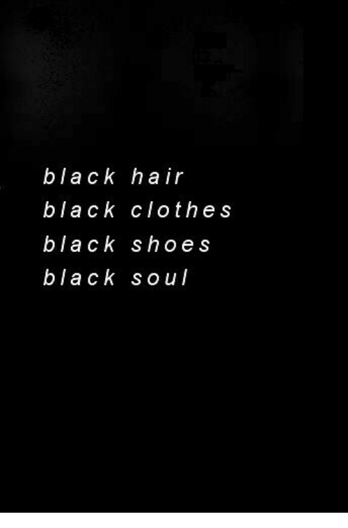 Clothes, Shoes, and Black: black hair  black clothes  black shoes  black soul