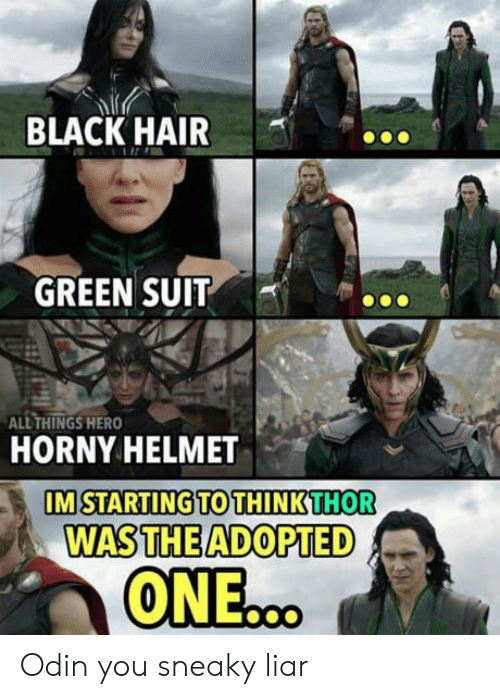 Horny, Black, and Hair: BLACK HAIR  GREEN SUIT  ALL THINGS HERO  HORNY HELMET  IM STARTING TO THINKTHOR  WASTHE ADOPTED Odin you sneaky liar