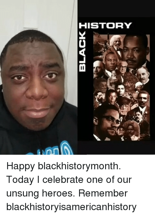 Memes, Celebrities, and 🤖: BLACK  HISTORY Happy blackhistorymonth. Today I celebrate one of our unsung heroes. Remember blackhistoryisamericanhistory