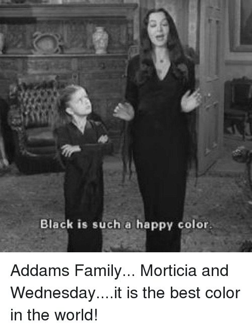 6fcb8e98506 Black Is Such a Happy Color Addams Family Morticia and Wednesdayit ...