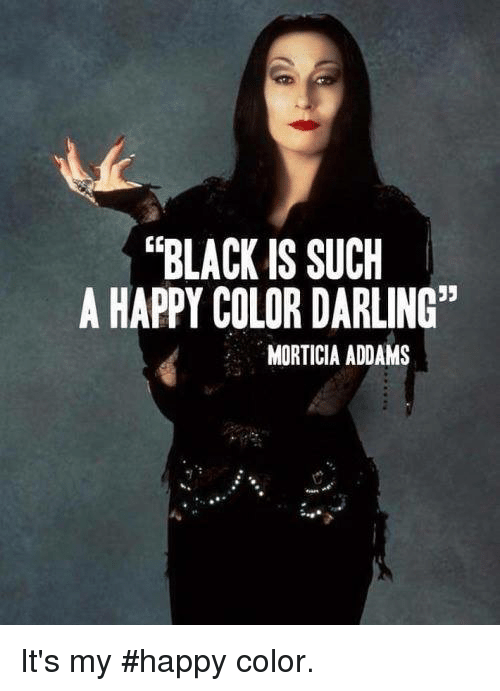09f5adc42f4 BLACK IS SUCH a HAPPY COLOR DARLING MORTICIA ADDAMS It's My #Happy ...
