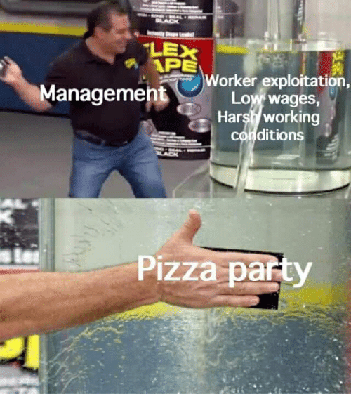 Party, Pizza, and Black: BLACK  LEX  APE  Worker exploitation,  Low wages,  Harsh working  conditions  Management  Pizza party