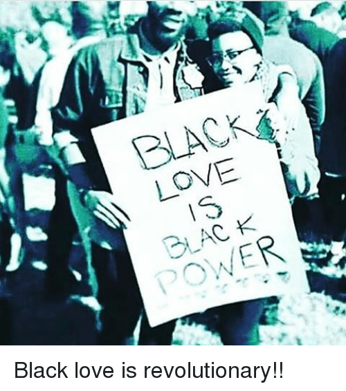 BLACK LOVE | BLAC K POWER Black Love Is Revolutionary!! | Meme on ME.ME