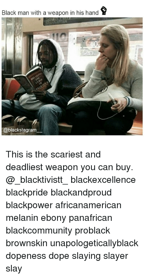 Dope, Memes, and Slayer: Black man with a weapon in his hand  @blackstagram This is the scariest and deadliest weapon you can buy. @_blacktivistt_ blackexcellence blackpride blackandproud blackpower africanamerican melanin ebony panafrican blackcommunity problack brownskin unapologeticallyblack dopeness dope slaying slayer slay