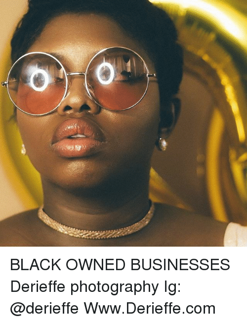 2b1a23851aa9 BLACK OWNED BUSINESSES Derieffe Photography Ig WwwDerieffecom