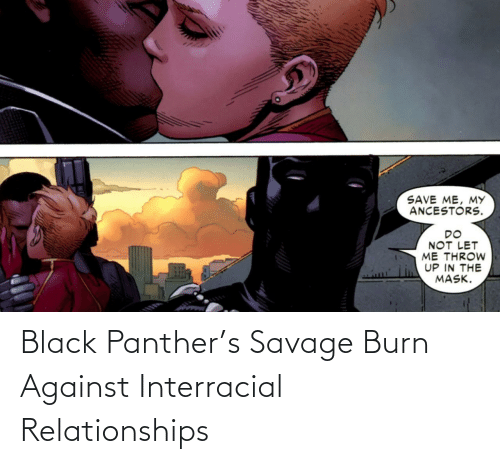 Relationships, Savage, and Interracial: Black Panther's Savage Burn Against Interracial Relationships