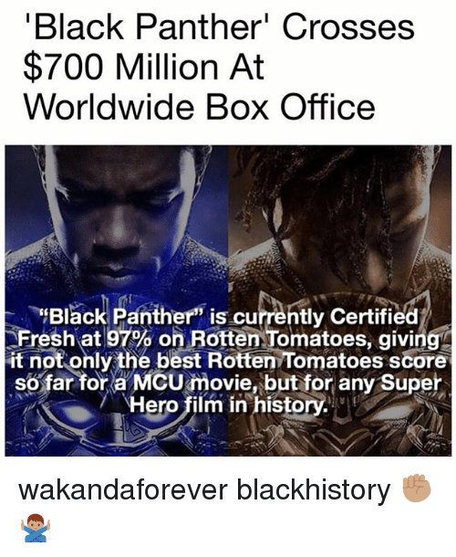 """Blackhistory, Fresh, and Memes: Black Panther' Crosses  $700 Million At  Worldwide Box Office  """"Black Panther"""" is currently Certified  Fresh at 97% on Rotten Tomatoes, givin  it not only the best Rotten Tomatoes score  sofar tor a McU movie, but for any Super  . :  Hero film in history wakandaforever blackhistory ✊🏽🙅🏽♂️"""