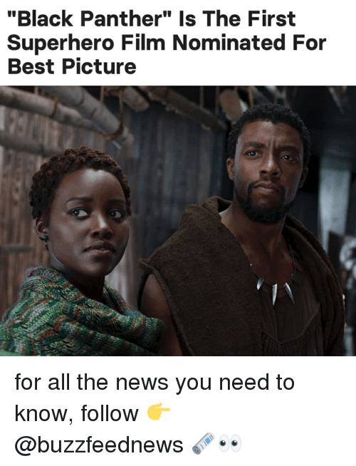 "News, Superhero, and Best: ""Black Panther"" Is The First  Superhero Film Nominated For  Best Picture for all the news you need to know, follow 👉 @buzzfeednews 🗞👀"