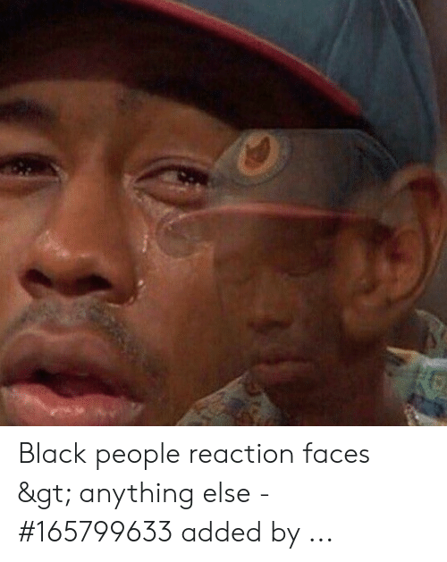 Black People Reaction Faces Gt Anything Else 165799633 Added