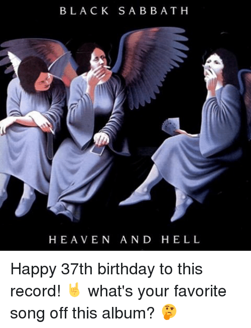 Birthday, Heaven, and Memes: BLACK SABBATH  HEAVEN AND HELL Happy 37th birthday to this record! 🤘 what's your favorite song off this album? 🤔