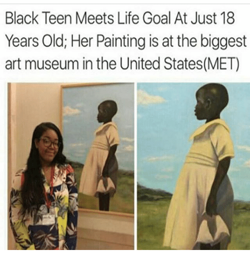 Life, Memes, and Black: Black Teen Meets Life Goal At Just 18  Years Old; Her Painting is at the biggest  art museum in the United States (MET)