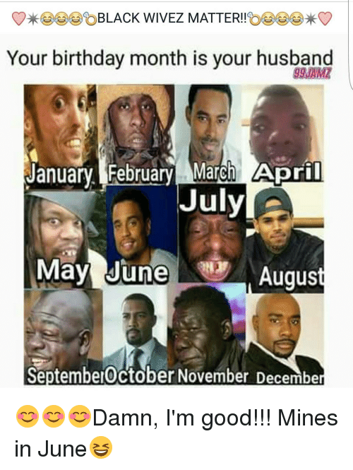 Birthday Memes And Husband BLACK WIVEZ MATTER Your Month Is