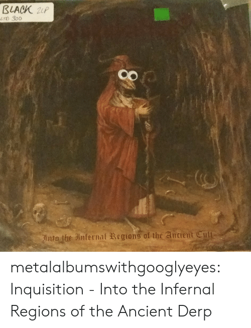 Tumblr, Black, and Blog: BLACK Zup  LTD 300  Inta the 3nfernal Regions of the Ancient Cu metalalbumswithgooglyeyes:  Inquisition - Into the Infernal Regions of the Ancient Derp