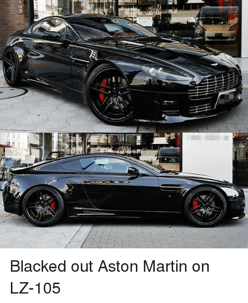 Blacked Out Aston Martin On Lz 105 Martin Meme On Me Me